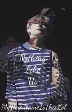Nothing Like Us - • - jjk -•- (Sequel to: My Bully Fell For Me)  by MyUserNameIsThisLol