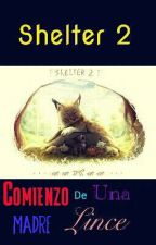 Shelter 2 - ✴️Comienzo De Una Madre Lince✴️ by Yaveth_Nya