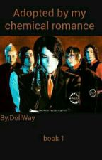 Adopted By My Chemical Romance (Book 1 Revenge Era) by DollWay