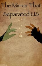 The Mirror That Separated Us  (A Midlink Story) by SheikTNB