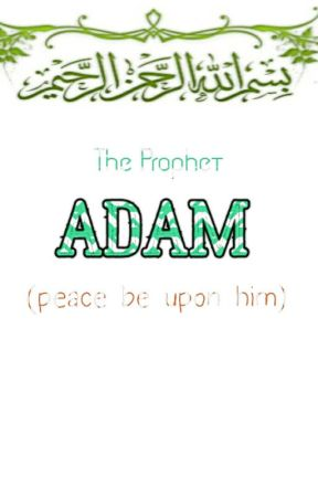 THE PROHPET ADAM by SayAllahIsOne