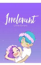 [Irrelevant]  by LittleErrors