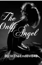 The only angel [Book 3] by InTheEndBVB42