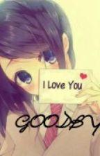 iloveyou, GOODBYE by CrazyLove_07