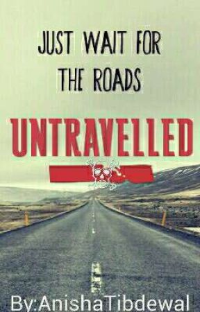 Just Wait For The Roads Untravelled by AnishaTibdewal