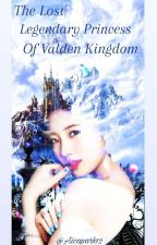 The Lost Legendary Princess Of Valden Kingdom by Charmaine1302