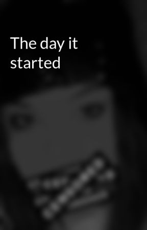 The day it started by evieweaviee