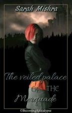 The Veiled Palace of the Merquade#Wattys2017 by juliethans