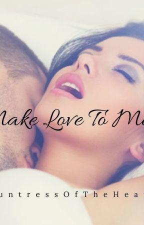 Make Love To Me by HuntressOfTheHeart
