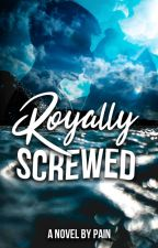 Royally Screwed ✓ by AntagonistPains