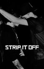 Strip It Off || ziam by Fakezain