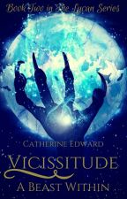 Vicissitude - A Beast Within (2# The Lycan Series) | SLOW UPDATES by Catherine_Edward