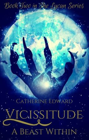 Vicissitude - A Beast Within  (2# The Lycan Series) - COMING MID JULY 2017.... by Catherine_Edward
