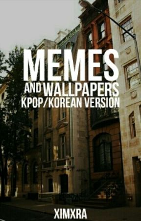 Memes And Wallpapers Kpopkorean Version Wallpaper 1