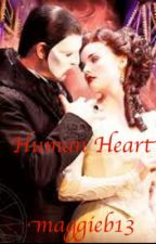 Human Heart (A Phantom of the Opera Phanfic) by maggieb13