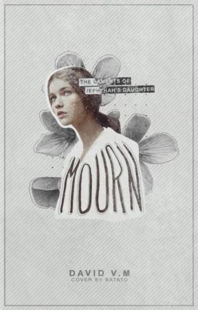 Mourn : The Laments of Jephthah's Daughter by maybeiwas2shy