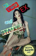 My Two EX and  Stalker [UNDER EDITING] #bizarreawards2017#wattys2018 by Claveria20