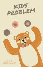 Kids Problem (Sequel OP) by MeganeBaka99