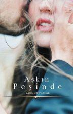 AŞKIN PEŞİNDE  by YamurTaslak