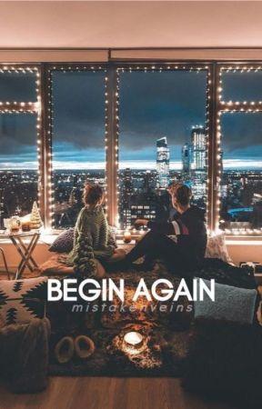 Begin Again by mistakenveins
