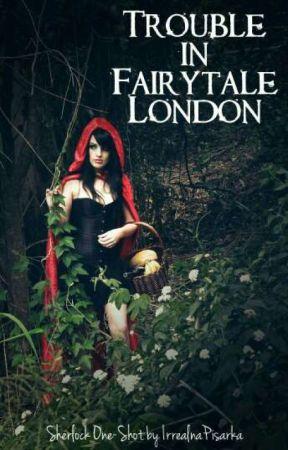 Trouble in Fairytale London [Sherlock] by IrrealnaPisarka