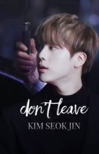 Don't Leave | 김석진 by -taekookmin-