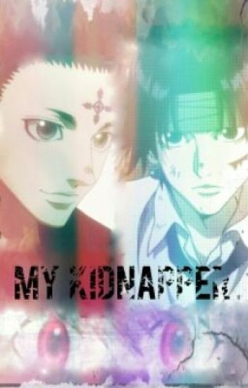 My Kidnapper (HxH Chrollo Lucilfer Fanfic)