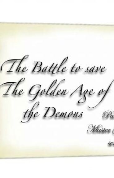 The Battle to save The Golden Age of the Demons.