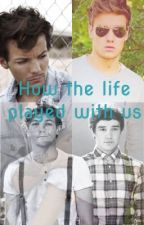 How The life played with us {Partner Fanfiction mit @cry_40_}  by lovesBands