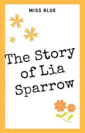 The Story of Lia Sparrow by heyitsabra