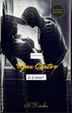 Is it love? Ryan Carter - His side of the story! by NKerche