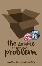 The Source of a New Problem [9/9 End] by -pixiedustxx