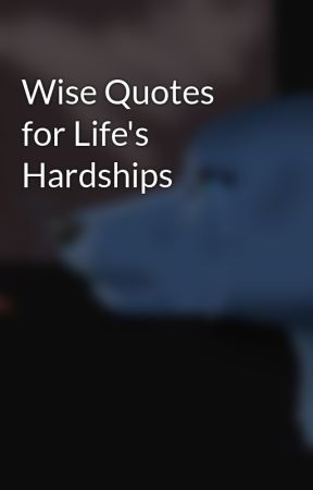 Quotes About Hardships In Life Endearing Wise Quotes For Life's Hardships  Love Is Wattpad