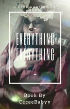 Everything Everything by CeceeBabyy