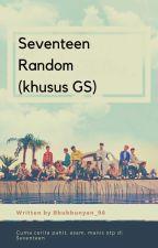 Seventeen Random (khusus gs) by Bbubbunyan_98