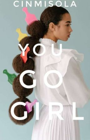You Go Girl (Completed)  by Cinmisola