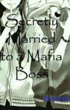 Secretly Married to a Mafia Boss by GoodKisser15