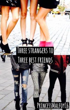 Three strangers to Three youtuber best friends by PrincessMalfoy16