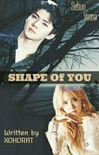 SHAPE OF YOU by xohorat