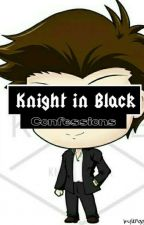 KnightInBlack Confessions by kylenggg19