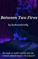 Between Two Fires by darknesslove69