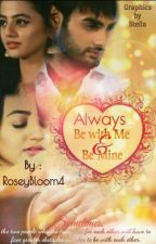 Always Be With Me & Be Mine***Short Story*** By Lakshmi***Edited & Completed*** by RoseyBloom4