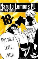 Naruto LEMONS PL! [MATURE CONTENT] (Gościnnie: Niedojebana) by Yurugina