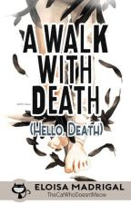 A Walk with Death (Hello, Death 2) by TheCatWhoDoesntMeow