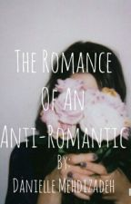 The Romance Of An Anti Romantic by ohheyitsdanielle