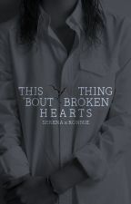 This thing 'bout broken hearts by CranberrySky