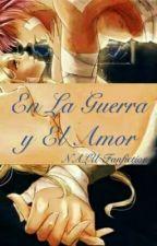 En La Guerra y El Amor (NALU Fanfiction) by Nalu_Shipper_JackieB