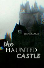 The Haunted Castle (Terminée) by anais_77_g