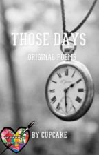 Those Days ~ Original Poems ~ by Ahvahh