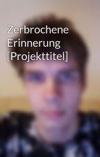 Zerbrochene Erinnerung [Projekttitel] by MrChaoticPlayer
